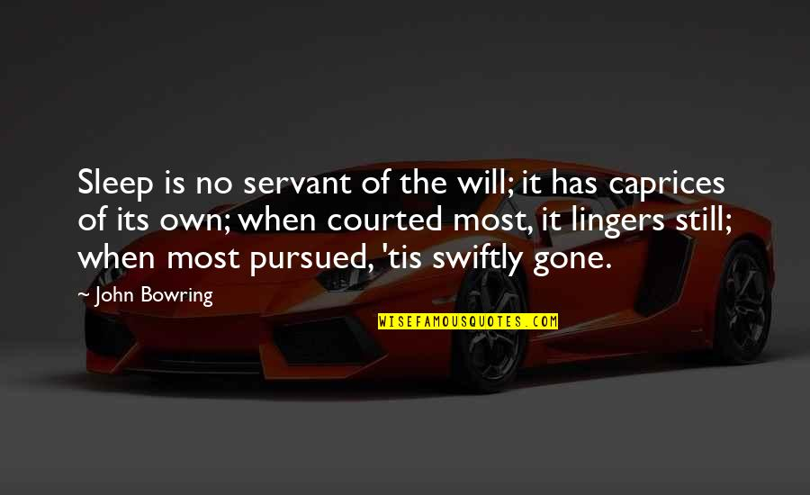 Pursued Quotes By John Bowring: Sleep is no servant of the will; it