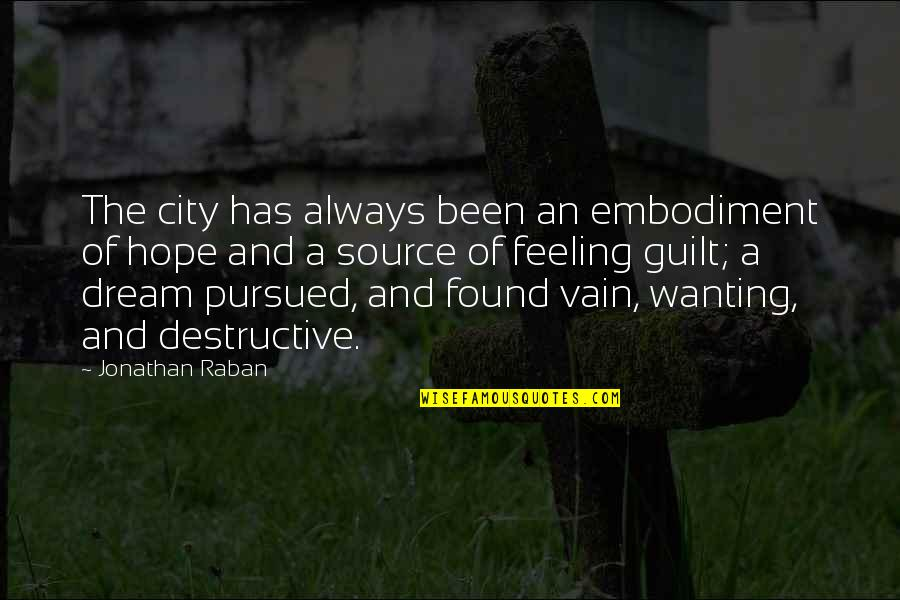 Pursued Quotes By Jonathan Raban: The city has always been an embodiment of