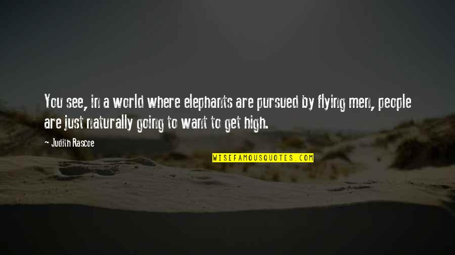 Pursued Quotes By Judith Rascoe: You see, in a world where elephants are