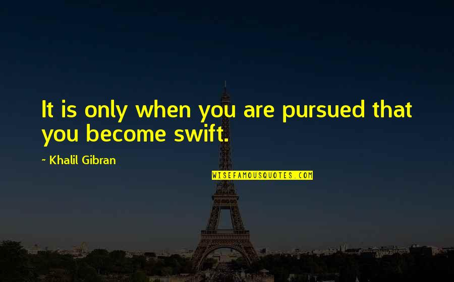 Pursued Quotes By Khalil Gibran: It is only when you are pursued that