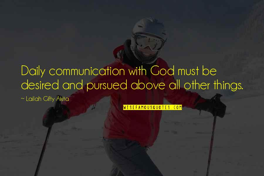 Pursued Quotes By Lailah Gifty Akita: Daily communication with God must be desired and