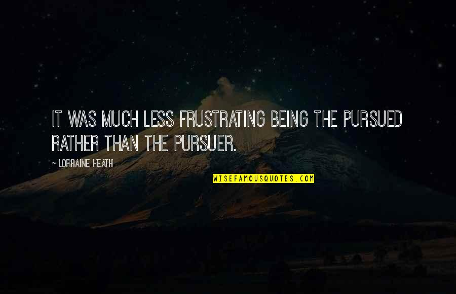 Pursued Quotes By Lorraine Heath: It was much less frustrating being the pursued