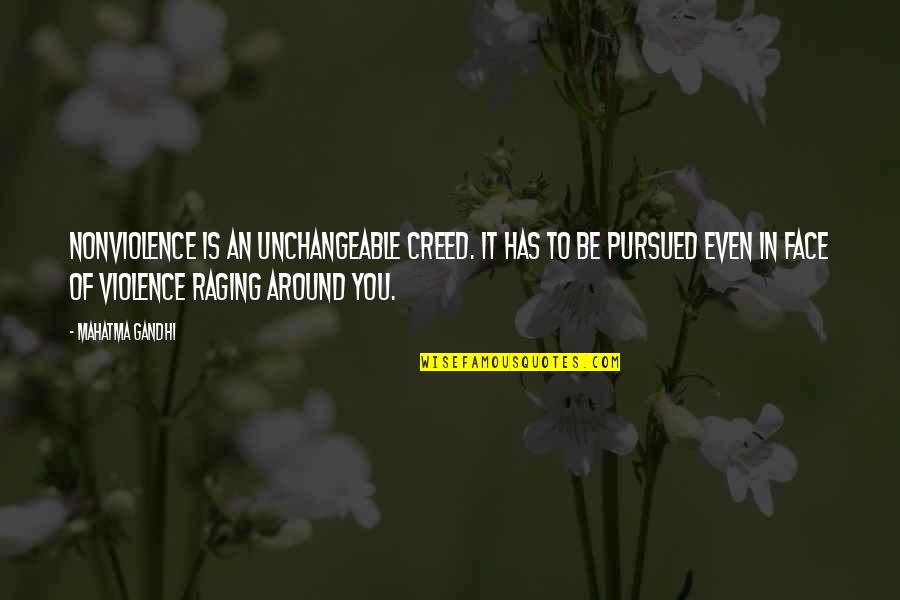 Pursued Quotes By Mahatma Gandhi: Nonviolence is an unchangeable creed. It has to