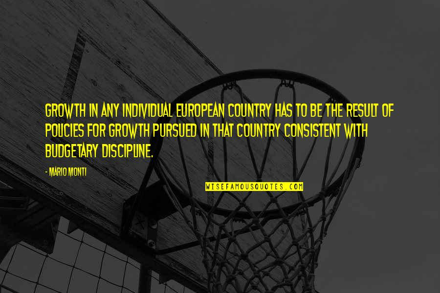Pursued Quotes By Mario Monti: Growth in any individual European country has to