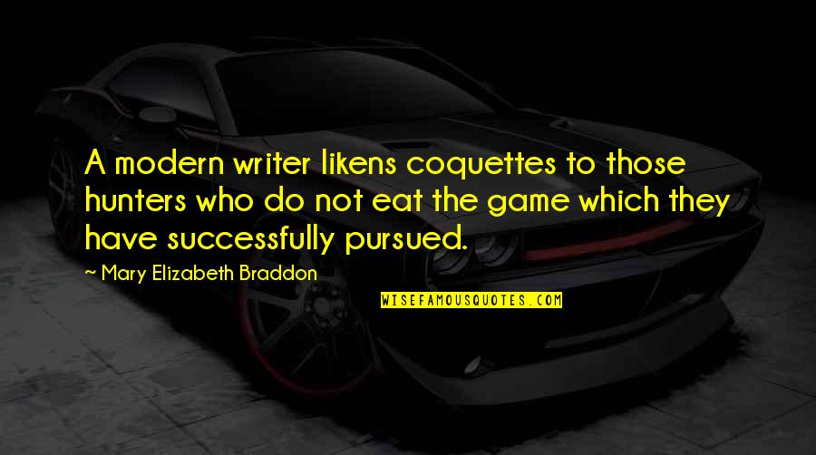 Pursued Quotes By Mary Elizabeth Braddon: A modern writer likens coquettes to those hunters