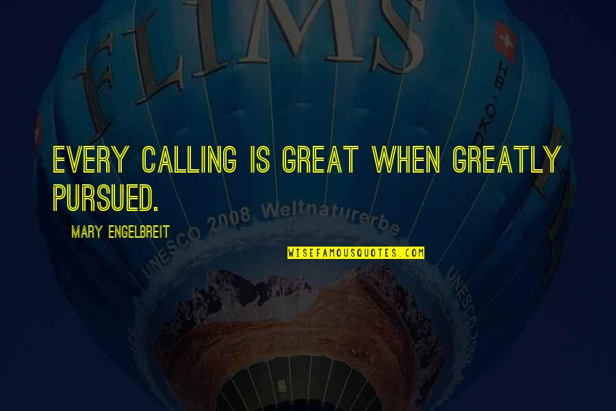 Pursued Quotes By Mary Engelbreit: Every calling is great when greatly pursued.