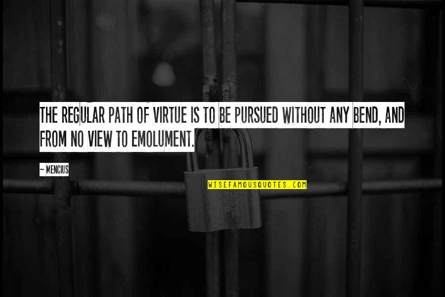 Pursued Quotes By Mencius: The regular path of virtue is to be