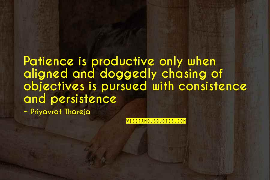 Pursued Quotes By Priyavrat Thareja: Patience is productive only when aligned and doggedly