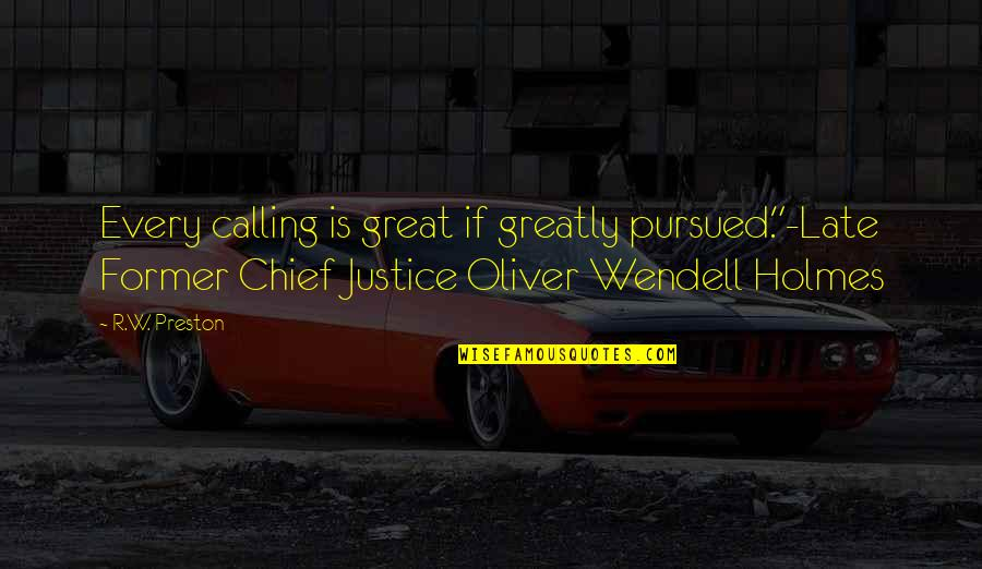 "Pursued Quotes By R.W. Preston: Every calling is great if greatly pursued.""-Late Former"