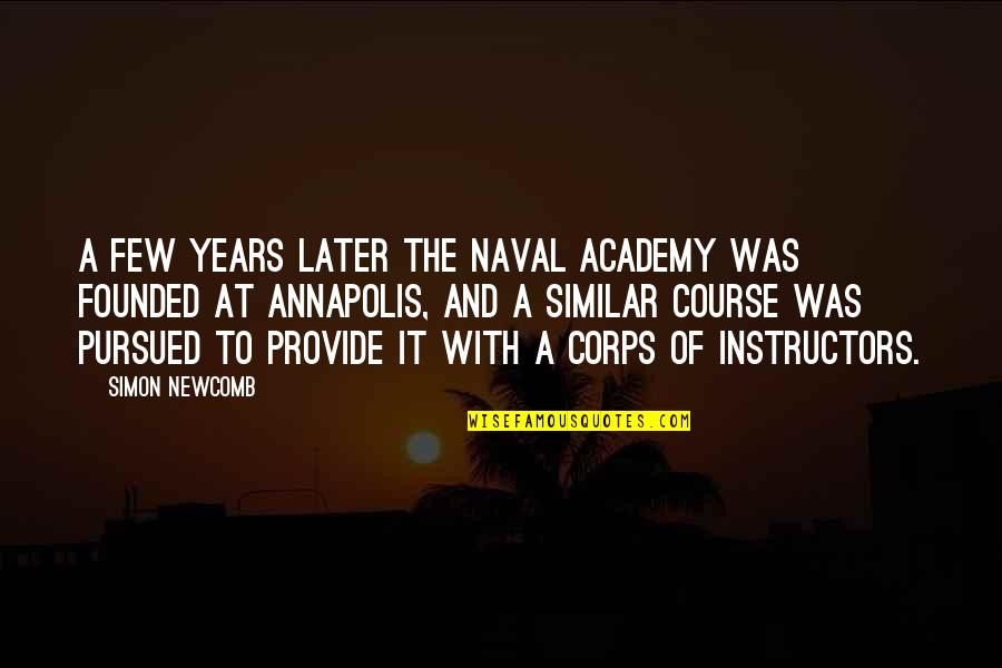 Pursued Quotes By Simon Newcomb: A few years later the Naval Academy was