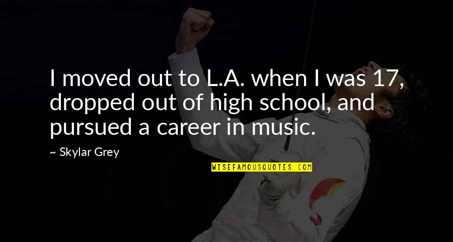 Pursued Quotes By Skylar Grey: I moved out to L.A. when I was