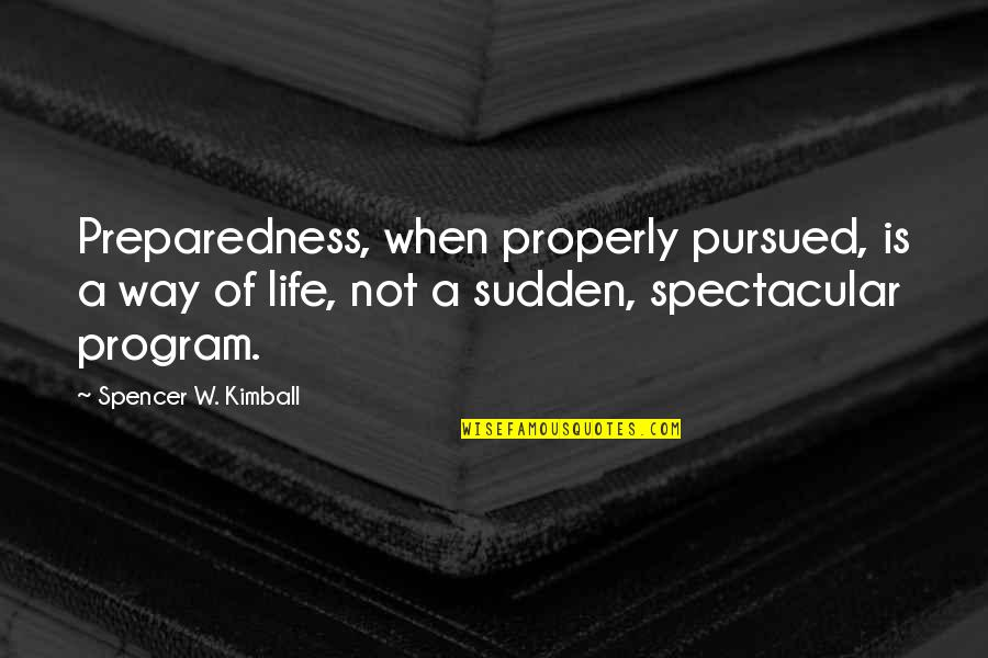 Pursued Quotes By Spencer W. Kimball: Preparedness, when properly pursued, is a way of