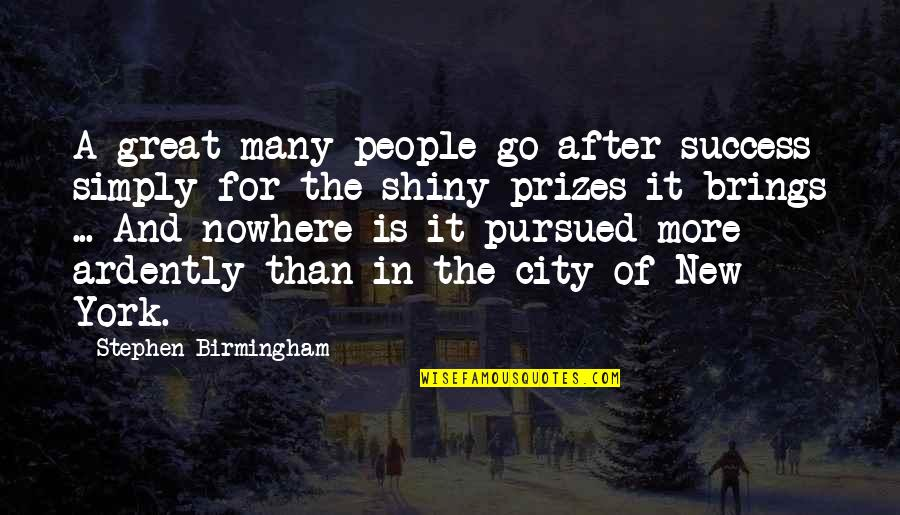 Pursued Quotes By Stephen Birmingham: A great many people go after success simply