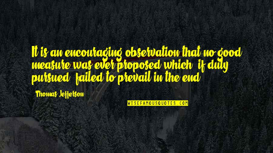 Pursued Quotes By Thomas Jefferson: It is an encouraging observation that no good
