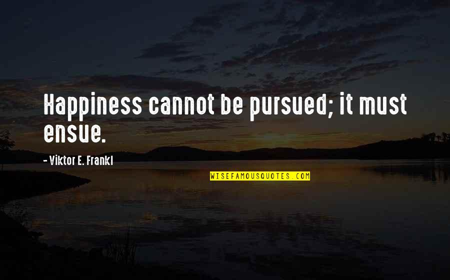 Pursued Quotes By Viktor E. Frankl: Happiness cannot be pursued; it must ensue.
