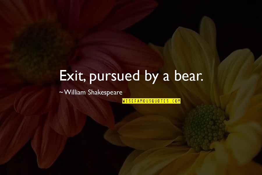 Pursued Quotes By William Shakespeare: Exit, pursued by a bear.