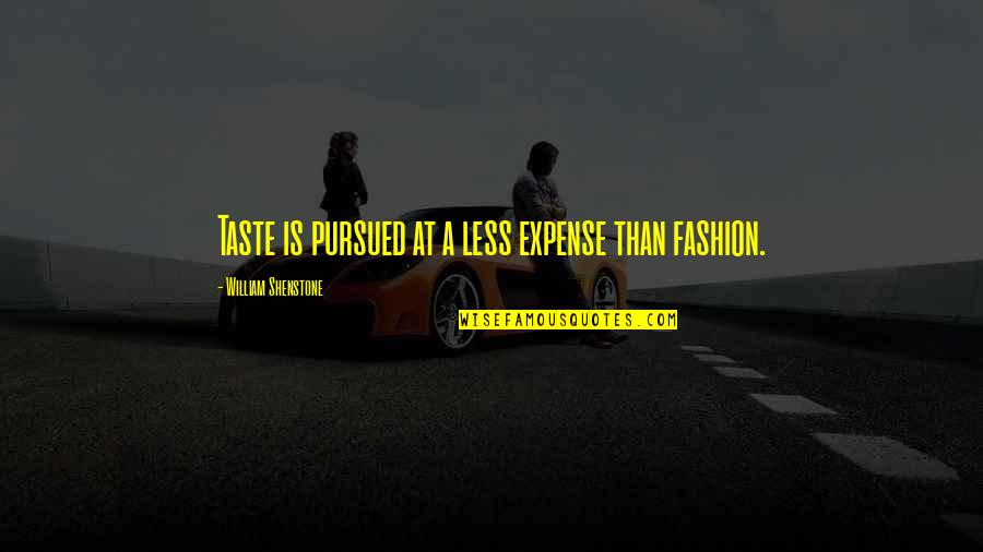 Pursued Quotes By William Shenstone: Taste is pursued at a less expense than