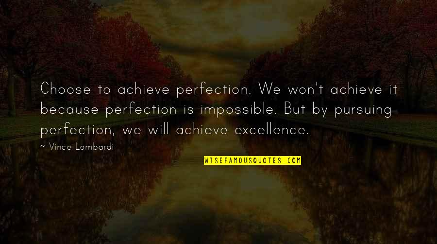 Pursuing Perfection Quotes By Vince Lombardi: Choose to achieve perfection. We won't achieve it