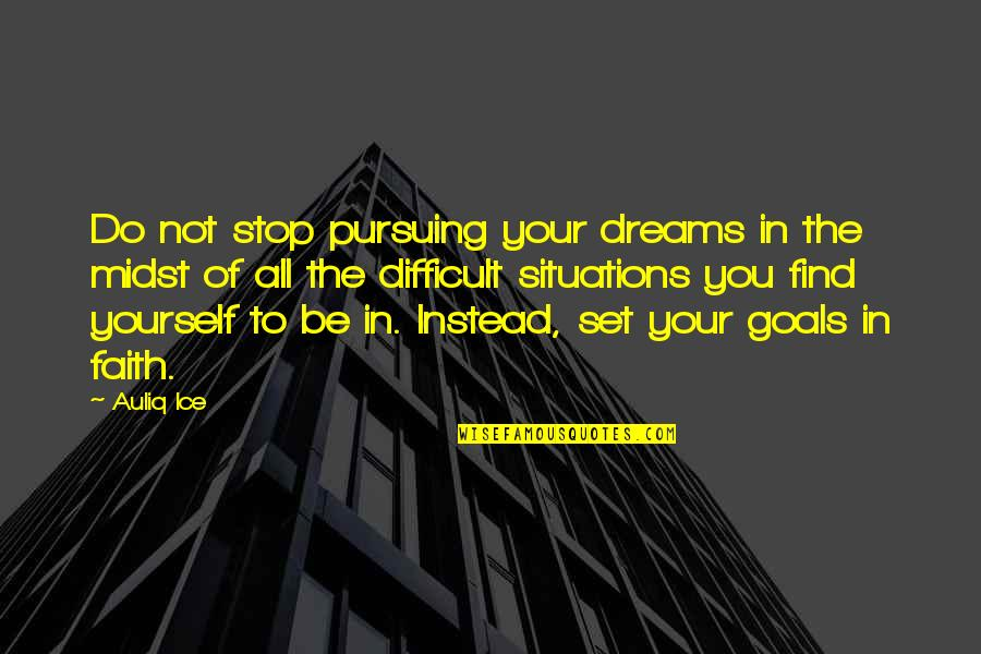 Pursuing Your Goals Quotes By Auliq Ice: Do not stop pursuing your dreams in the