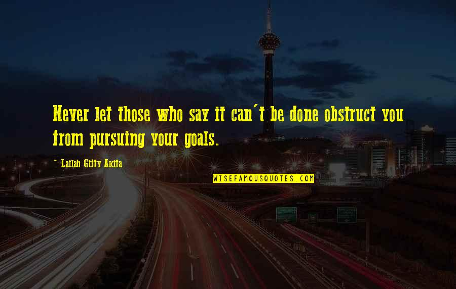 Pursuing Your Goals Quotes By Lailah Gifty Akita: Never let those who say it can't be