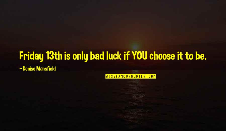 Pursuit Happiness Movie Quotes By Denise Mansfield: Friday 13th is only bad luck if YOU