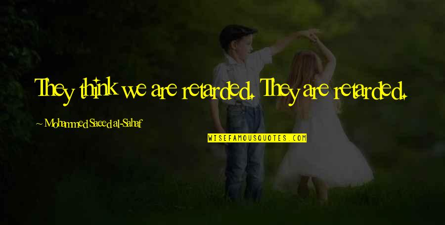 Pursuit Happiness Movie Quotes By Mohammed Saeed Al-Sahaf: They think we are retarded. They are retarded.