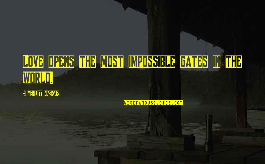 Pursuit Of Goals Quotes By Abhijit Naskar: Love opens the most impossible gates in the