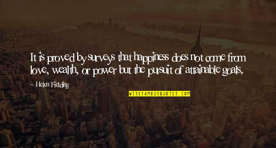 Pursuit Of Goals Quotes By Helen Fielding: It is proved by surveys that happiness does