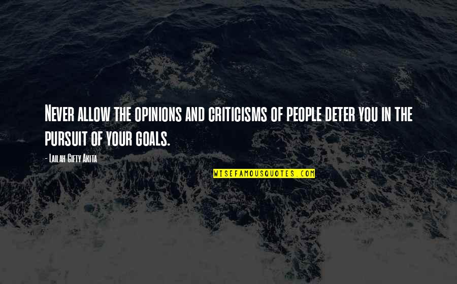 Pursuit Of Goals Quotes By Lailah Gifty Akita: Never allow the opinions and criticisms of people
