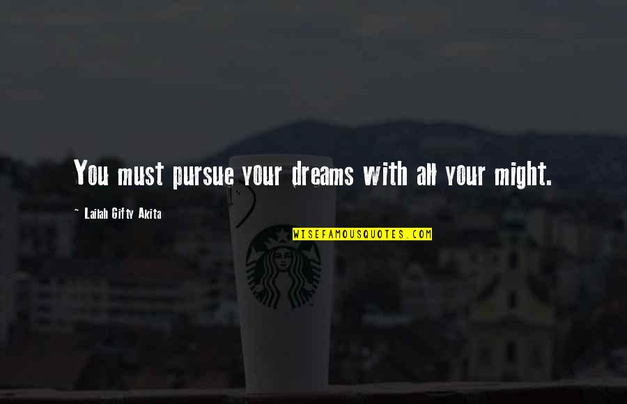 Pursuit Of Goals Quotes By Lailah Gifty Akita: You must pursue your dreams with all your