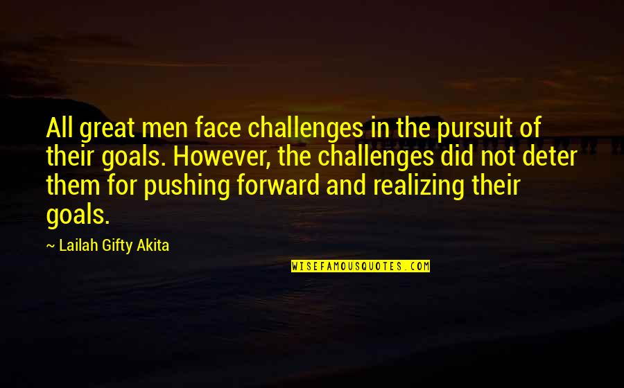 Pursuit Of Goals Quotes By Lailah Gifty Akita: All great men face challenges in the pursuit