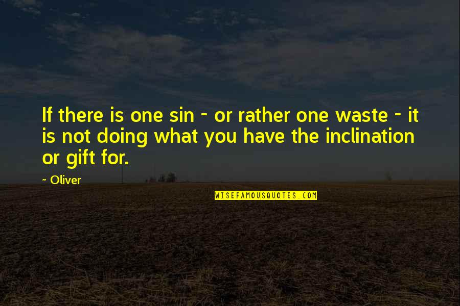 Pursuit Of Goals Quotes By Oliver: If there is one sin - or rather