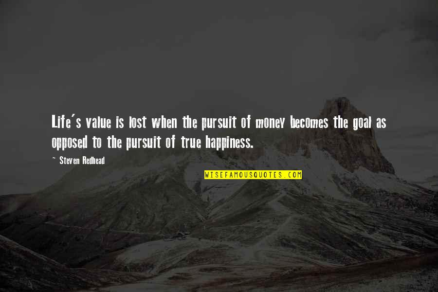 Pursuit Of Goals Quotes By Steven Redhead: Life's value is lost when the pursuit of