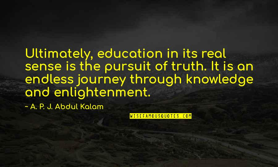 Pursuit Of Knowledge Quotes By A. P. J. Abdul Kalam: Ultimately, education in its real sense is the