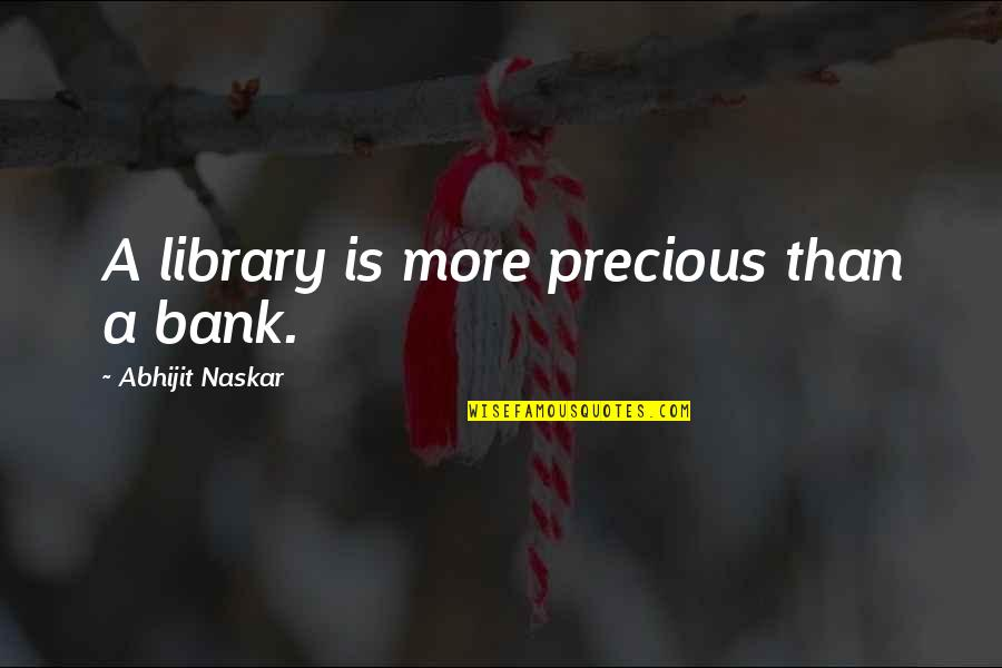 Pursuit Of Knowledge Quotes By Abhijit Naskar: A library is more precious than a bank.