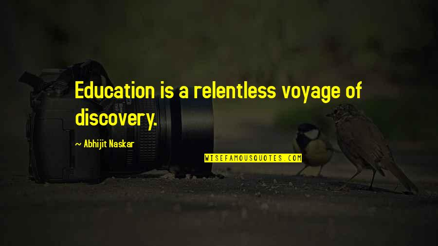 Pursuit Of Knowledge Quotes By Abhijit Naskar: Education is a relentless voyage of discovery.