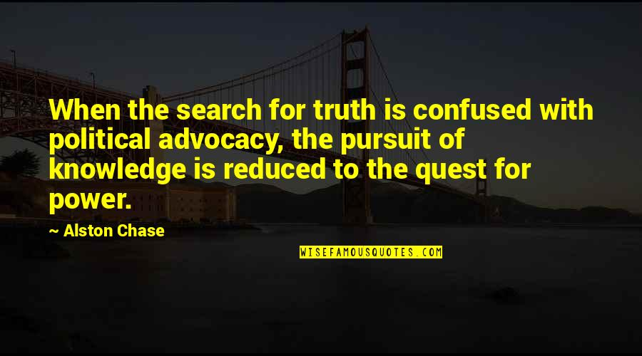 Pursuit Of Knowledge Quotes By Alston Chase: When the search for truth is confused with