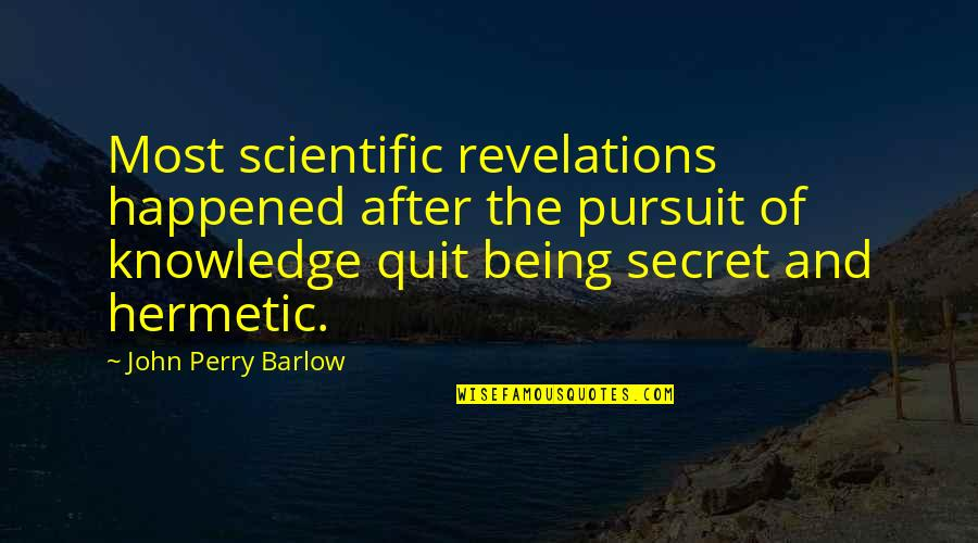 Pursuit Of Knowledge Quotes By John Perry Barlow: Most scientific revelations happened after the pursuit of