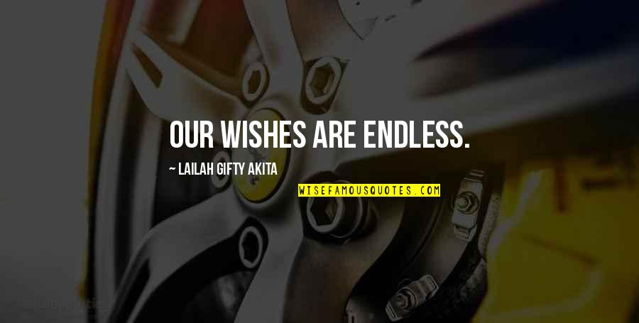 Pursuit Of Knowledge Quotes By Lailah Gifty Akita: Our wishes are endless.