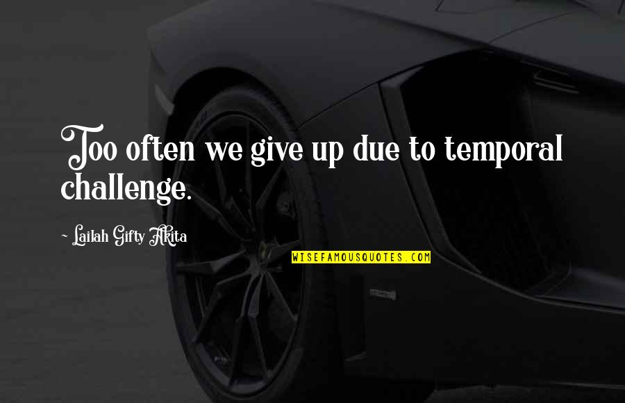 Pursuit Of Knowledge Quotes By Lailah Gifty Akita: Too often we give up due to temporal