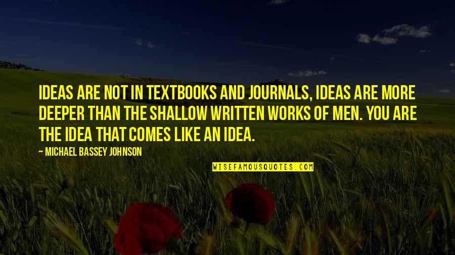 Pursuit Of Knowledge Quotes By Michael Bassey Johnson: Ideas are not in textbooks and journals, Ideas