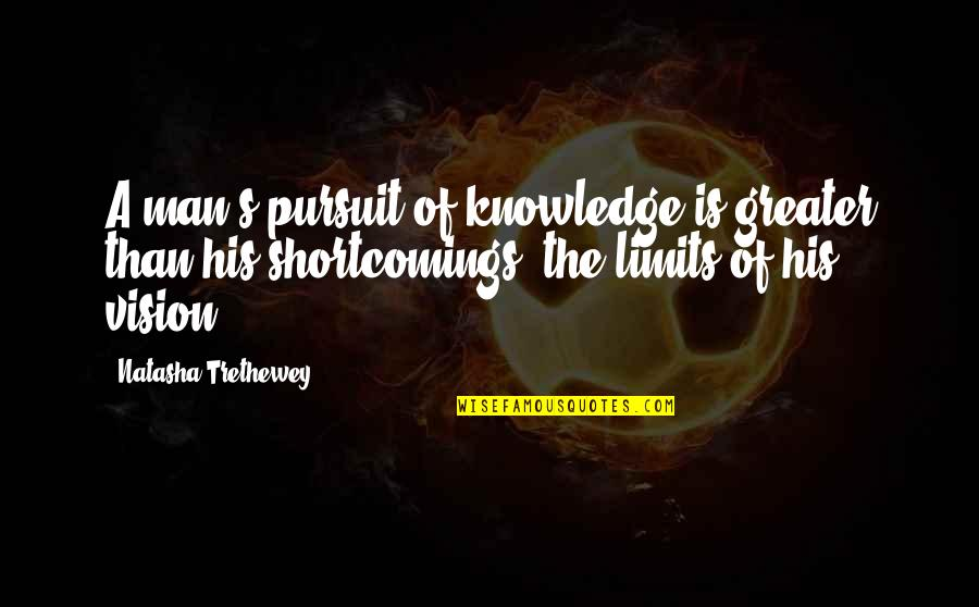 Pursuit Of Knowledge Quotes By Natasha Trethewey: A man's pursuit of knowledge is greater than
