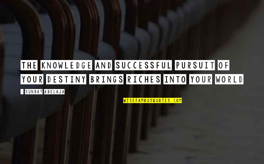 Pursuit Of Knowledge Quotes By Sunday Adelaja: The knowledge and successful pursuit of your destiny