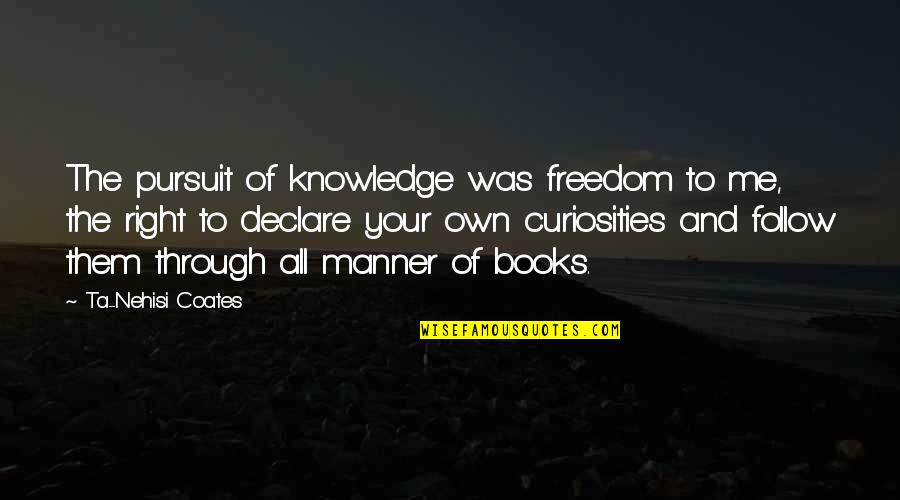 Pursuit Of Knowledge Quotes By Ta-Nehisi Coates: The pursuit of knowledge was freedom to me,