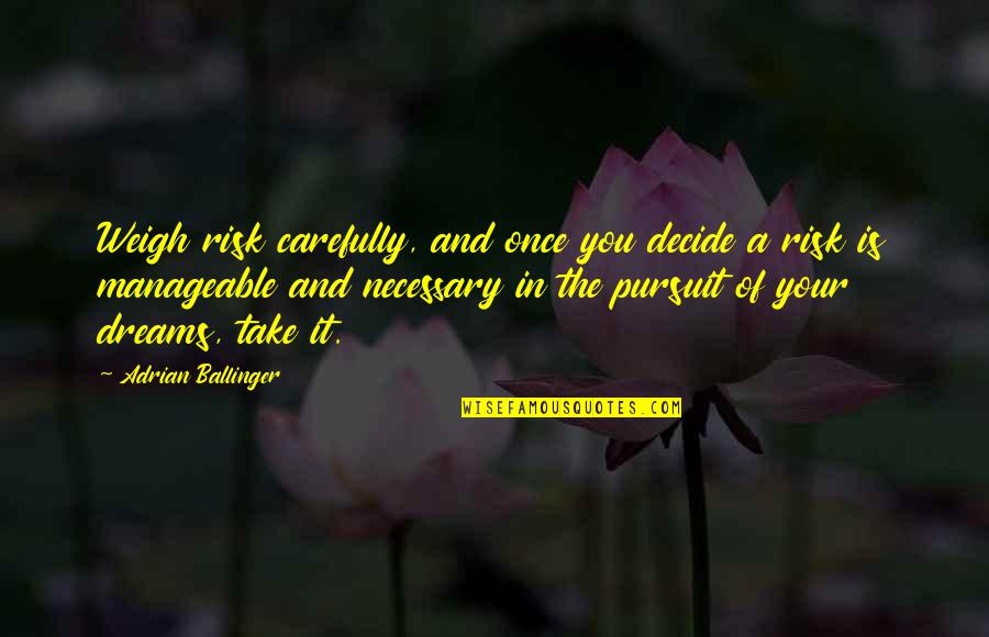 Pursuit Your Dreams Quotes By Adrian Ballinger: Weigh risk carefully, and once you decide a