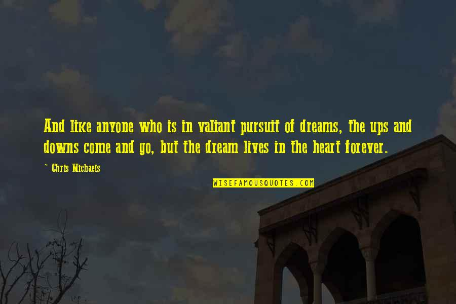 Pursuit Your Dreams Quotes By Chris Michaels: And like anyone who is in valiant pursuit