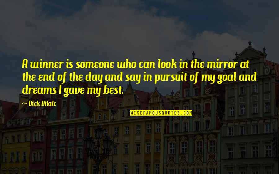 Pursuit Your Dreams Quotes By Dick Vitale: A winner is someone who can look in