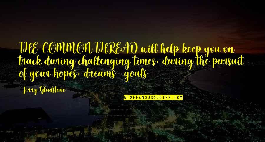 Pursuit Your Dreams Quotes By Jerry Gladstone: THE COMMON THREAD will help keep you on