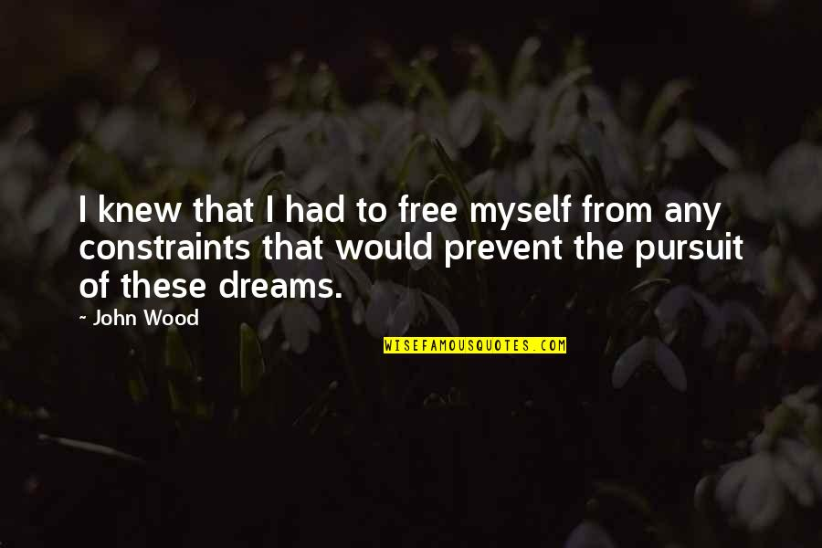 Pursuit Your Dreams Quotes By John Wood: I knew that I had to free myself