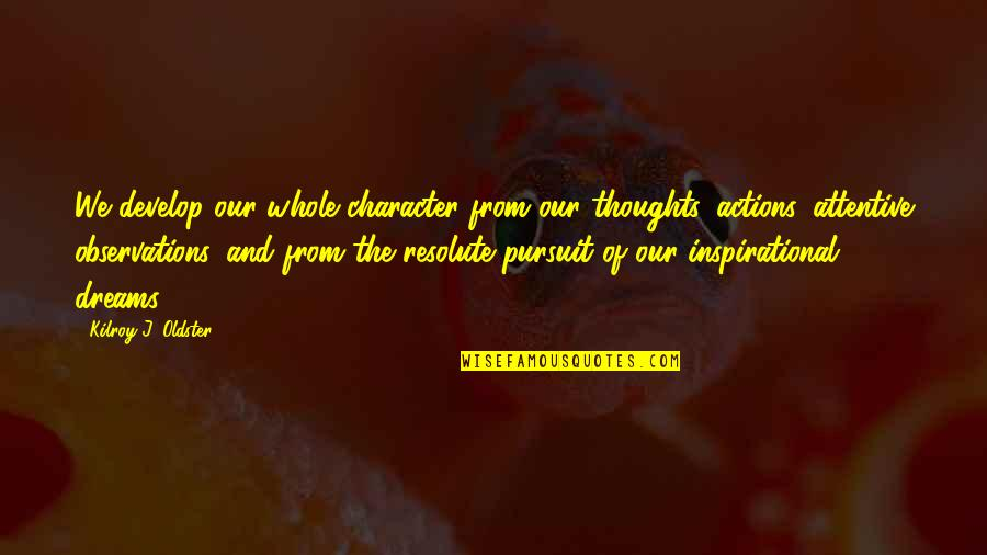 Pursuit Your Dreams Quotes By Kilroy J. Oldster: We develop our whole character from our thoughts,